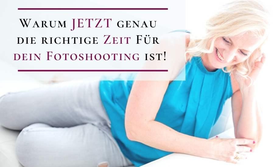 3 gute Gründe warum jetzt die richtige Zeit für dein Fotoshooting ist!